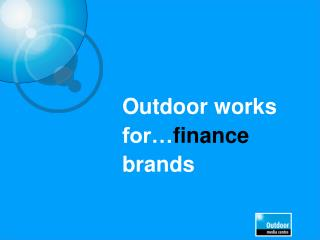 Outdoor works for… finance  brands
