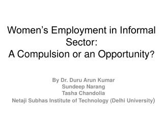 Women's Employment in Informal Sector: A Compulsion or an Opportunity ?