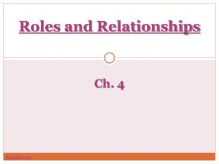 Roles and Relationships Ch.  4