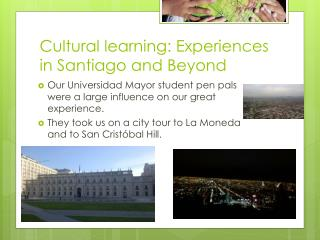 Cultural learning: Experiences in Santiago and Beyond