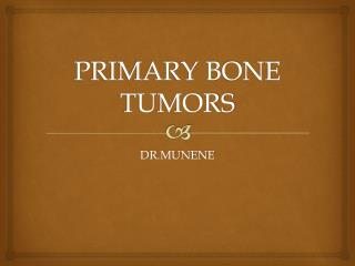 PRIMARY BONE TUMORS