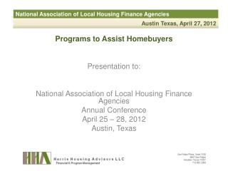 Programs to Assist Homebuyers Presentation to: National Association of Local Housing Finance Agencies Annual Conference