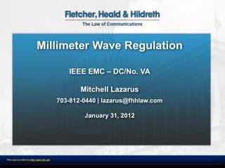 Millimeter Wave Regulation IEEE EMC – DC/No. VA Mitchell Lazarus 703-812-0440 | lazarus@fhhlaw.com  January 31, 2012