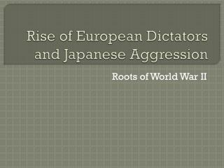 Rise of European Dictators and Japanese Aggression