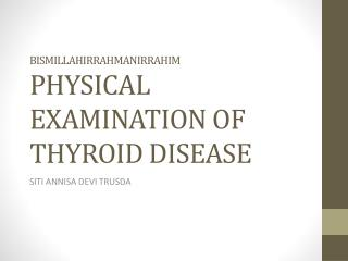 BISMILLAHIRRAHMANIRRAHIM P HYSICAL EXAMINATION OF THYROID DISEASE