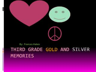 Third Grade  Gold And Silver Memories