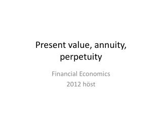 Present value, annuity, perpetuity