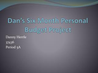 Dan's Six Month Personal Budget Project