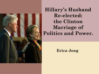 Hillary's Husband Re-elected:  the Clinton Marriage of Politics and Power.