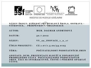 Název školy: Střední  průmyslová škola, Ostrava - Vítkovice,  příspěvková  organizace Autor : Mgr. Dagmar  Andrysová