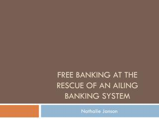 Free  Banking at  the  rescue  of an  ailing banking  system