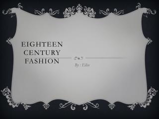 Eighteen century  fashion