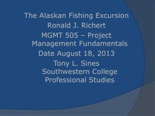 The Alaskan Fishing  Excursion Ronald J. Richert MGMT 505 – Project Management Fundamentals Date August 18, 2013