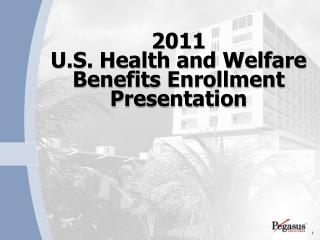 2011 U.S. Health and Welfare Benefits Enrollment Presentation