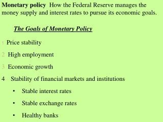 Monetary policy   How the Federal Reserve manages the money supply and interest rates to pursue its economic goals.