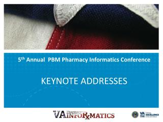 5 th  Annual  PBM Pharmacy Informatics Conference KEYNOTE ADDRESSES