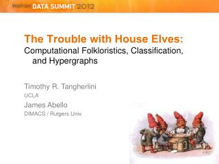 The Trouble with House Elves: Computational Folkloristics, Classification, and  Hypergraphs Timothy R. Tangherlini UCLA