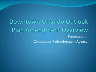 Downtown Orlando Outlook Plan Amendment Overview