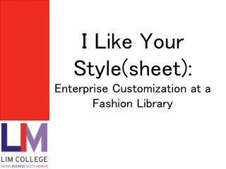 I Like Your  Style(sheet):  Enterprise Customization at a Fashion Library