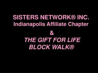 SISTERS NETWORK® INC . Indianapolis Affiliate Chapter  & THE GIFT FOR LIFE BLOCK WALK ®