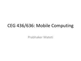 CEG 436/636: Mobile Computing