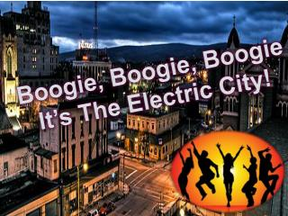 Boogie, Boogie, Boogie It's The Electric City!