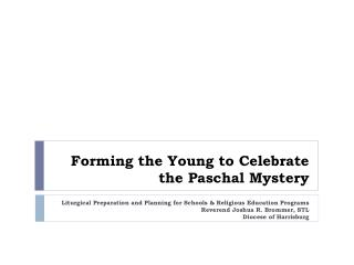 Forming the Young to Celebrate  the Paschal Mystery