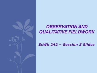 Observation and Qualitative  Fieldwork