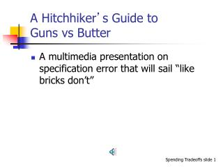 A Hitchhiker ' s Guide to  Guns vs Butter