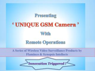 Presenting ' UNIQUE  GSM  Camera '  With Remote Operations
