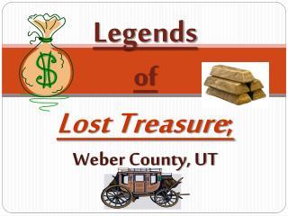 Legends of Lost Treasure ; Weber County, UT