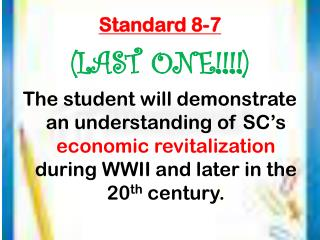 Standard 8-7 (LAST ONE!!!!) The student will demonstrate an understanding of SC's  economic revitalization  during WWII