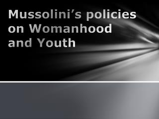 Mussolini's policies on Womanhood and Youth
