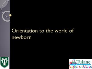 Orientation  t o the world of newborn