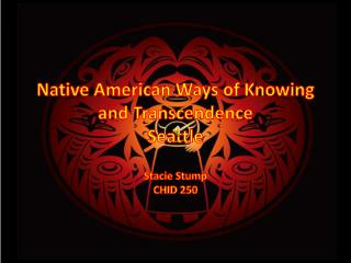 Native American  Ways of Knowing and Transcendence  Seattle