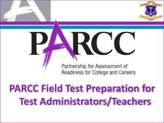 PARCC Field Test Preparation for Test Administrators/Teachers