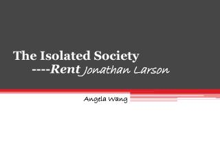 The Isolated Society       ---- Rent  Jonathan Larson