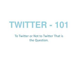 TWITTER - 101