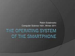 The Operating system of the Smartphone