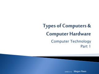 Types of Computers &  Computer Hardware
