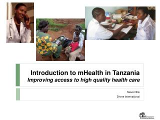 Introduction to  mHealth  in Tanzania Improving access to high quality health care