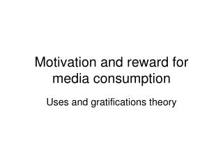 Motivation and reward for media consumption
