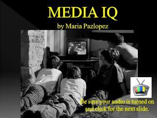 MEDIA  IQ by Maria Pazlopez