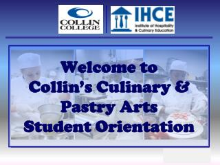 Welcome to  Collin�s Culinary & Pastry Arts  Student Orientation