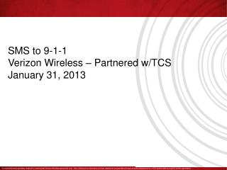 SMS to 9-1-1  Verizon Wireless – Partnered w/TCS January 31, 2013