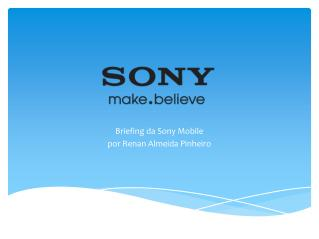 Briefing da Sony Mobile p or Renan Almeida Pinheiro