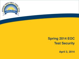 Spring 2014 EOC  Test Security April 3, 2014
