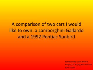 A comparison of two cars I would like to own: a  L amborghini Gallardo and a 1992 Pontiac Sunbird
