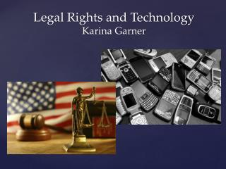 Legal Rights and Technology Karina Garner