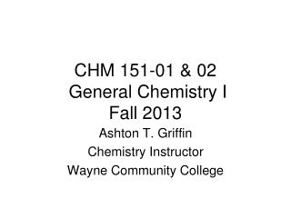 CHM  151-01 & 02  General Chemistry I Fall 2013